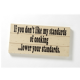 If You Don't Like My Standards Of Cooking ... Lower your Standards.  Wooden Wall Plaque